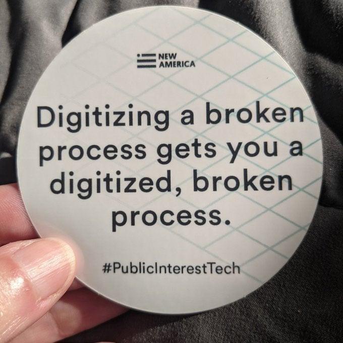 digitizing a broken process gets you a digitized broken process