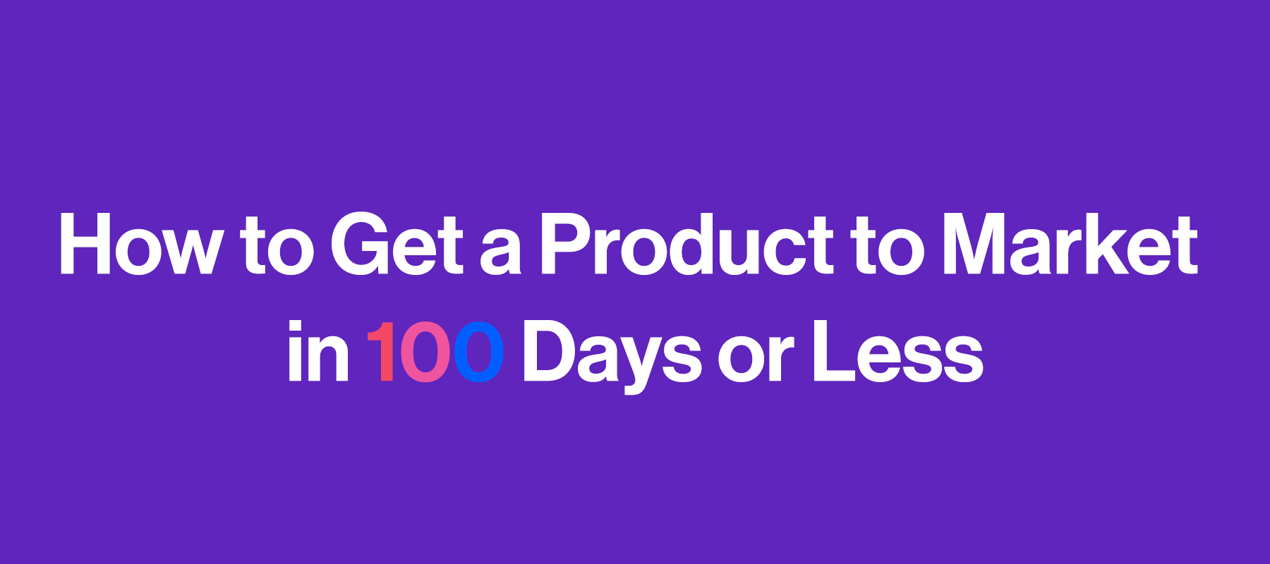 check the post:How to Get a Product to Market in 100 Days or Less for a description of the image